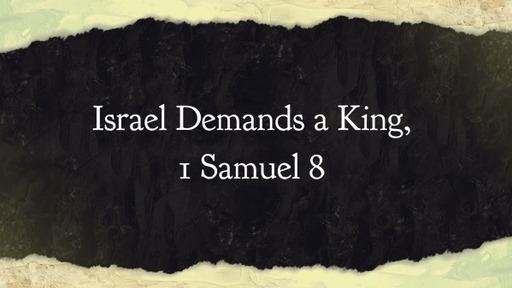 Israel Demands a King. 1 Samuel 8