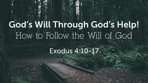 (Exodus 4:10-17) God's Will Through God's Help!