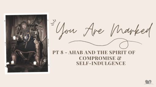 Part 8: Ahab and the Spirit of Compromise and Self-Indulgence
