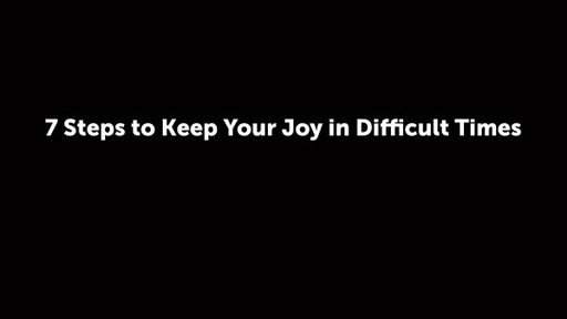 7 Steps to Keep Your Joy in Difficult Times