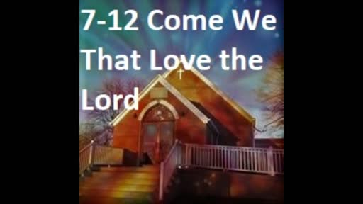7-12 Come We That Love The Lord (Duet)