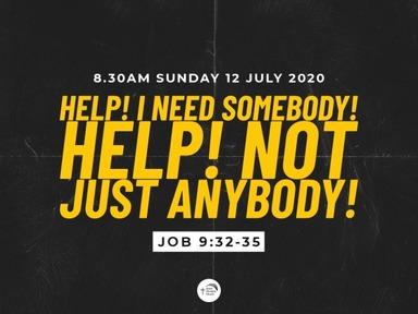 'Help! I Need Somebody! Help! Not Just Anybody! (Job 9:32-35)