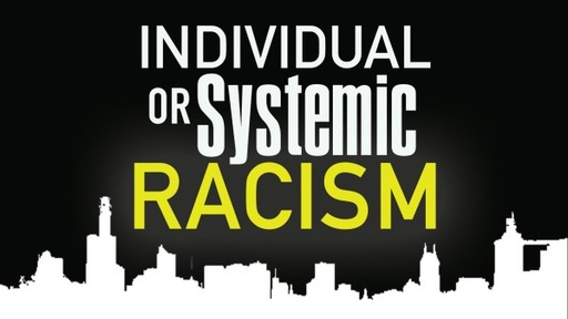 Individual Or Systemic Racism