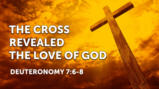 THE CROSS REVEALED THE LOVE OF GOD