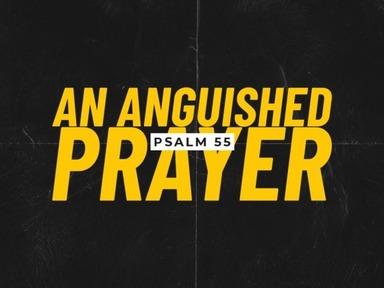Psalm 55 - An Anguished Prayer