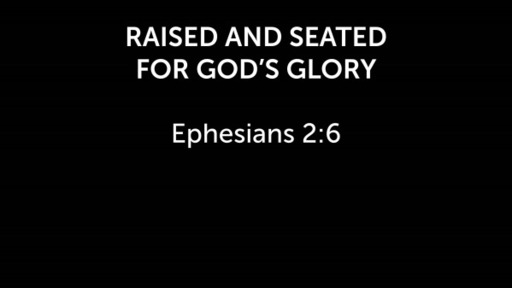 Raised and Seated for God's Glory