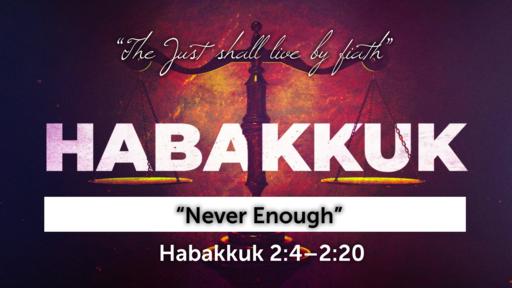 """Never Enough""   Habakkuk 2:5–20 (Audio)"