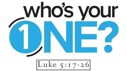 Who's Your One Pt 2: Luke 5:17-26