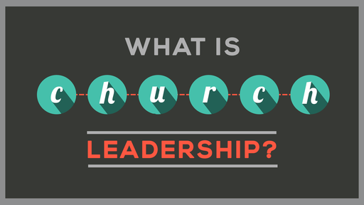 What is Church Leadership?  Part 3