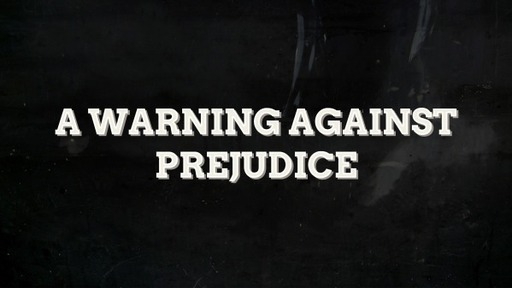 A Warning Against Pregudice