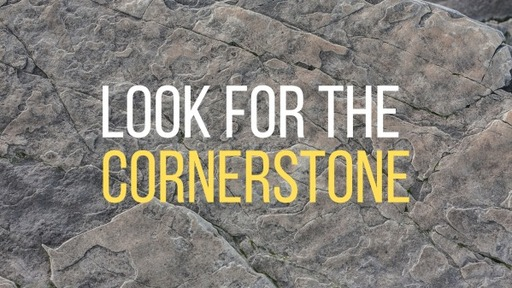 Look for the Cornerstone