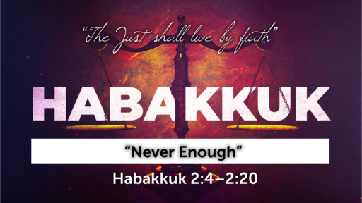 """Never Enough""   Habakkuk 2:5–20 (Video)"