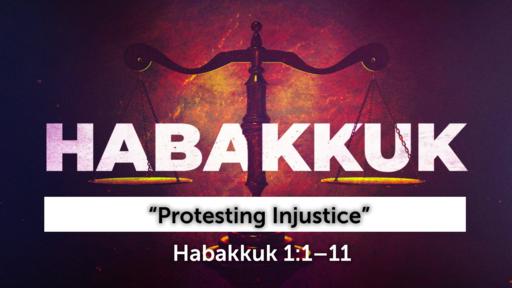 """Protesting Injustice""   Habakkuk 1:1–11 (Audio)"