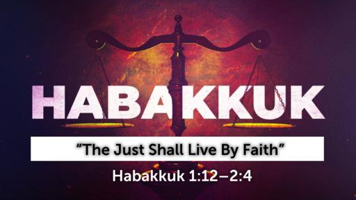 """The Just Shall Live By Faith""   Habakkuk 1:12–2:4 (Audio)"