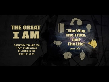 The Great I Am-- I Am the Way, the Truth, and the Life