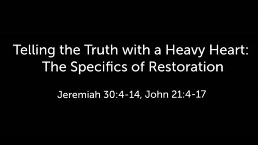 Telling the Truth with a Heavy Heart: The Specifics of Restoration