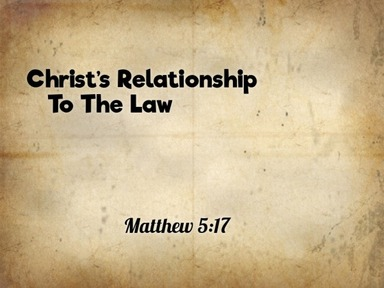 Christ's Relationship To The Law