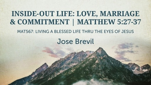 Inside-Out Life: Love, Marriage & Commitment | Matthew 5:27-37