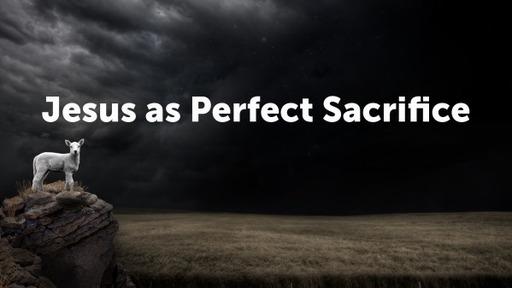 Jesus as Perfect Sacrifice