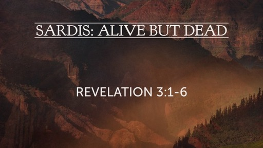 Sardis: Alive But Dead (Revelation 3:1-6)