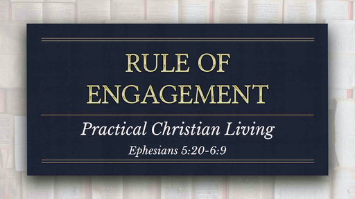 07122020 - Rule of Engagement Ephesians 5.19-6.9