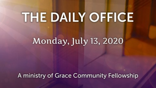 Daily Office -July 13, 2020