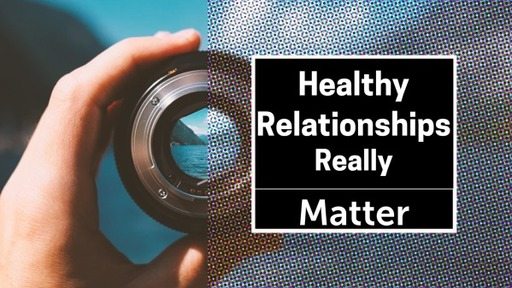 Healthy Relationships REALLY MATTER
