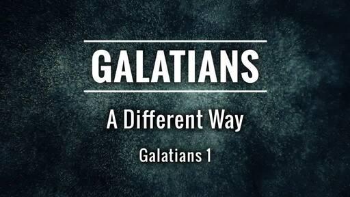 Galatians ~ A different Way ~ Part 1 Sunday 11 AM 7/12/20