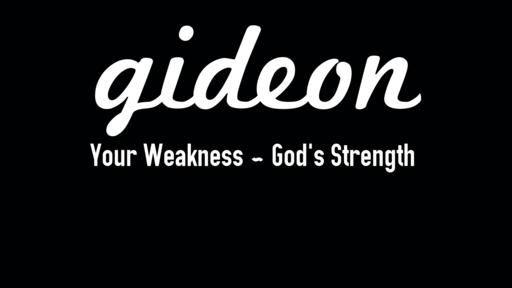 Gideon (Your Weakness-God's Strength)