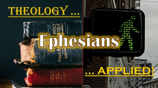 Ephesians: Theology.. Applied