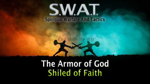 Spiritual Battle, Armor of God, Shield of Faith,  Sunday June 21, 2020Sunday July 12, 2020