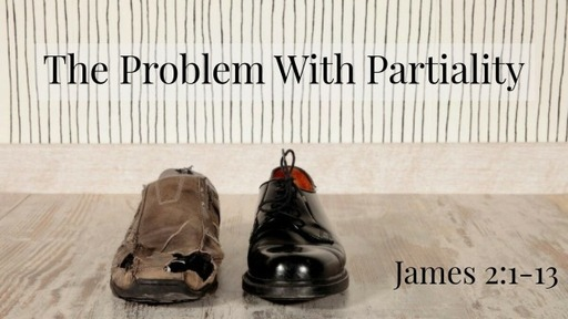 The Problem With Partiality (James 2:1-13)