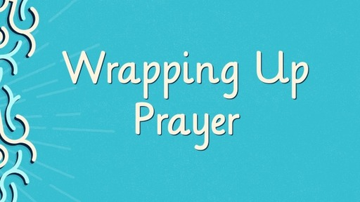 Wrapping Up Prayer