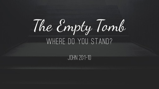July 19, 2020 - The Empty Tomb
