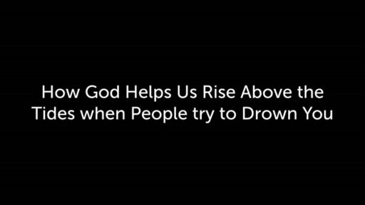 How God Helps Us Rise Above the Tides when People try to Drown You