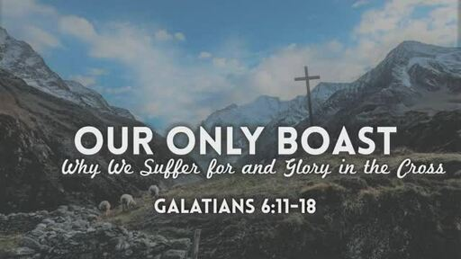Our Only Boast: Why We Suffer for and Glory in the Cross