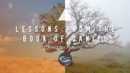 Lessons From The Book Of Daniel Keep On Praying Pastor Craig Kruse