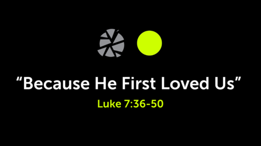 """""""Because He First Loved Us"""" (Luke 7:36-50)"""