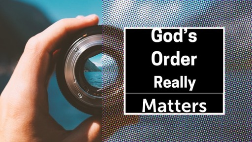 God's Order Really Matters