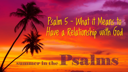 Psalm 5 - What it Means to Have a Relationship with God