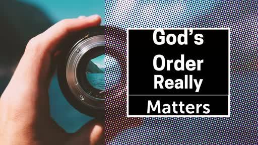 God's Order Really Matters