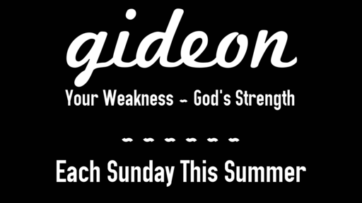 Gideon (Your Weakness-God's Strenth)