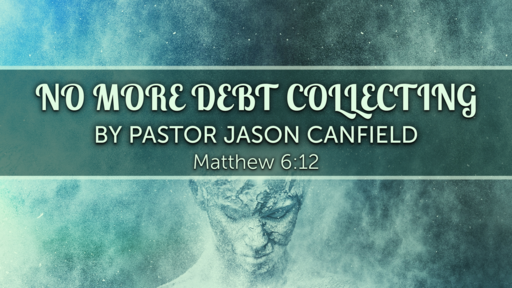 2020-07-18 No More Debt Collecting [Restoring the Broken #2] - Pastor Jason Canfield