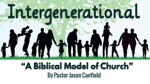 2019-11-09 Intergenerational: A Biblical Model of Church - Pastor Jason Canfield