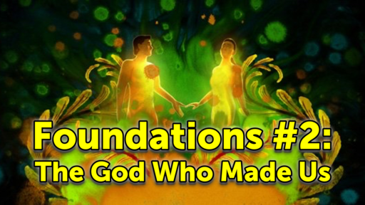 Foundations #2: The God Who Made Us