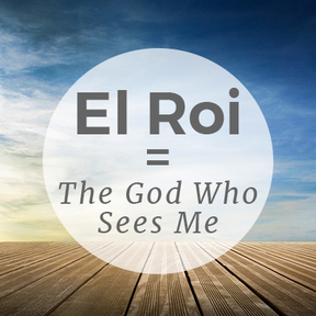 """""""El Roi"""" - The God Who Sees Me"""