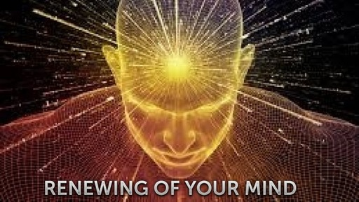 RENEWING OF YOUR MIND