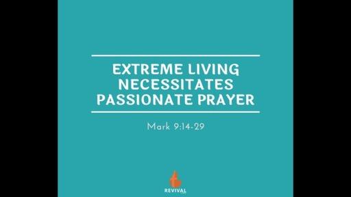 Extreme Living Necessitates Passionate Prayer