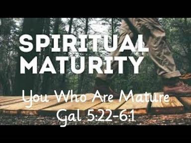 You Who Are Spiritually Mature-Gal 5.22-6.1