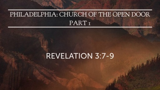 Philadelphia: Church of the Open Door - Part 1 (Revelation 3:7-9)
